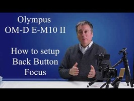 Olympus Tutorial: E-M10 ii How to setup Back Button Focus AEL/AFL ep.48